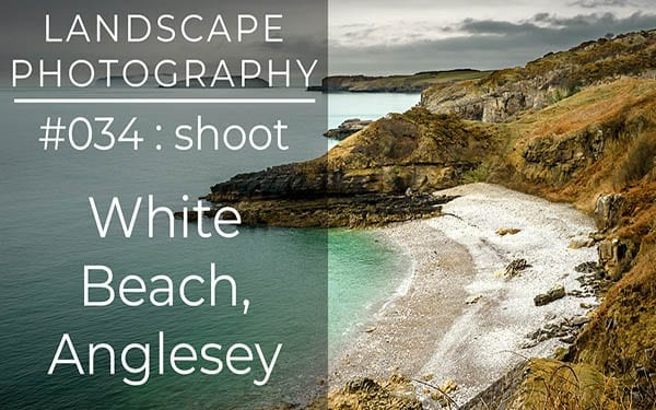 #034: Shooting Rocks at White Beach, Anglesey, North Wales