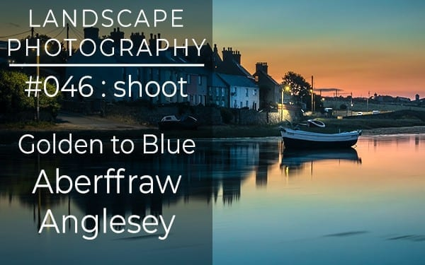 #046: Landscape Photography from Golden to Blue Hour at Aberffraw, Anglesey, North Wales