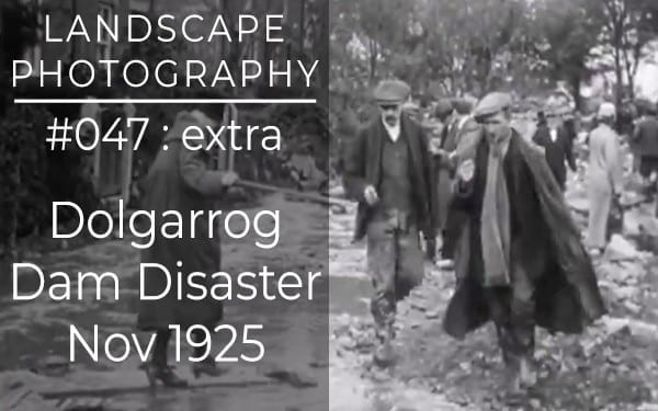 #047: Dolgarrog Dam Disaster – Nov 1925