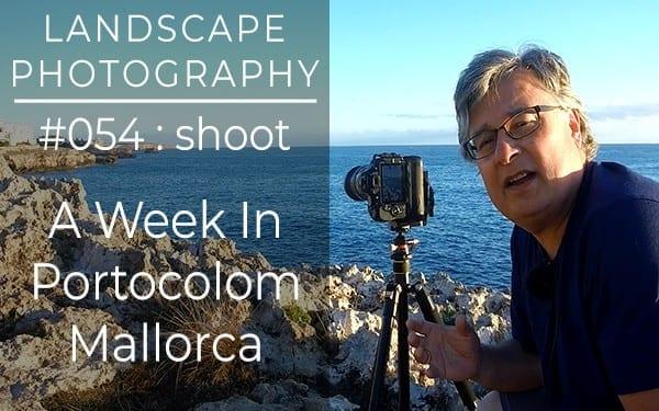 #054: Landscape Photography at Portocolom, Mallorca