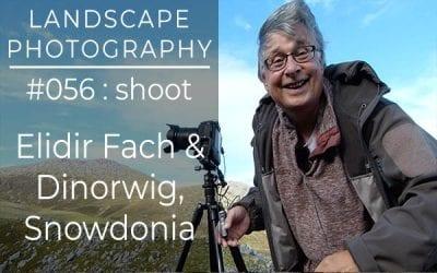 #056: Landscape Photography at Elidir Fach & Dinorwig, Snowdonia, North Wales