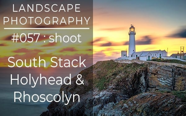 #057: Landscape Photography, Holyhead & Rhoscolyn, Anglesey, Wales