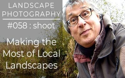 #058: Landscape Photography Making the Most of Local Landscapes