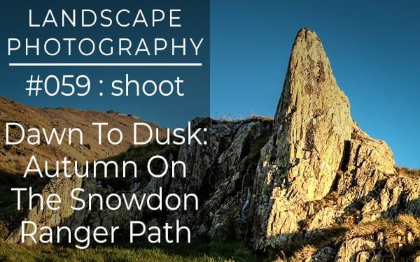 #059: Landscape Photography on The Snowdon Ranger Path, Snowdonia