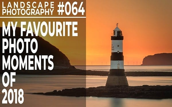 #064: Landscape Photography – My Favourite Photo Moments Of 2018