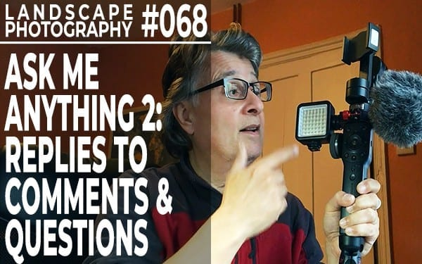#068: Landscape Photography Ask Me Anything 2: Replies to Comments