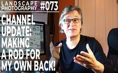 #073: Landscape Photography Channel Update: Making A Rod For My Own Back!