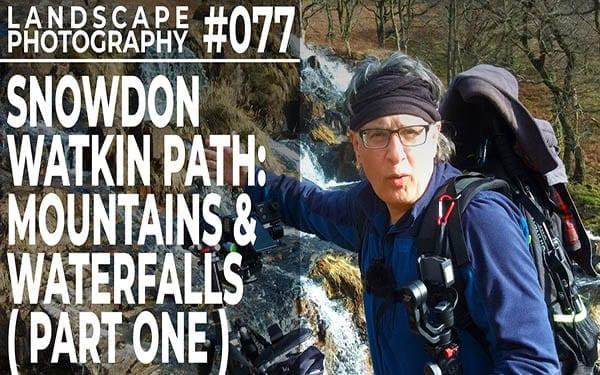#077: Landscape Photography on the Snowdon Watkin Path (Part 1)