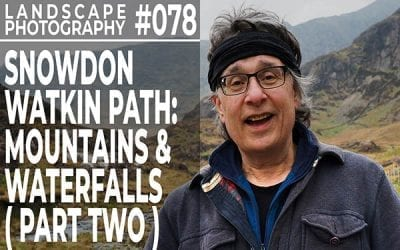 #078: Landscape Photography on the Snowdon Watkin Path (Part 2)