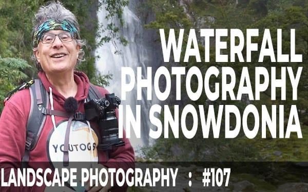 #107: Waterfall Photography Tips from Aber Falls, Snowdonia