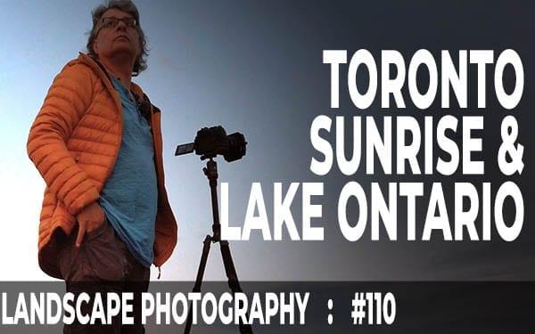 #110: Landscape Photography – Toronto Sunrise & Lake Ontario