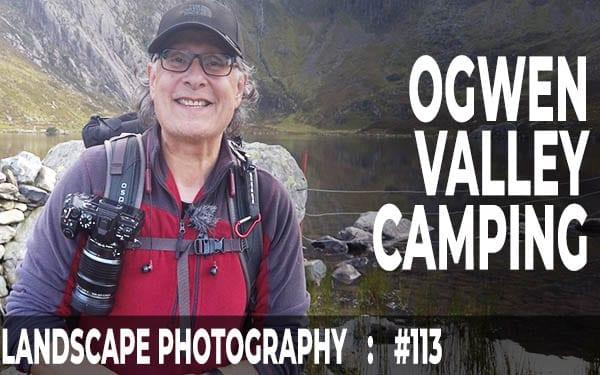 #113: Landscape Photography: Ogwen Valley Camping & Sunrise Shoot