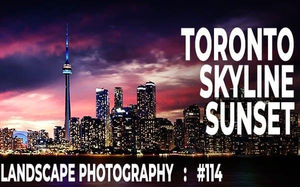 #114: Toronto Skyline at Sunset: Landscape Photography
