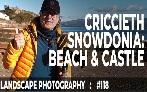 Snowdonia Landscape Photography: Criccieth Beach & Castle (Ep #118)