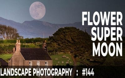 Photographing the Flower SuperMoon (Ep #144)