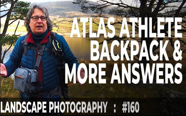 Atlas Athlete Backpack & More Landscape Photography Queries (Ep #160)