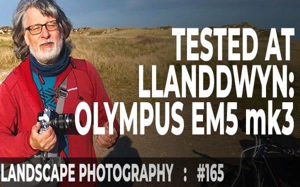 Olympus EM5 mk3 Tested at Llanddwyn Island  (Ep #165)