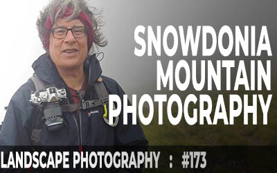 Snowdonia: Mountain Landscape Photography (Ep #173)